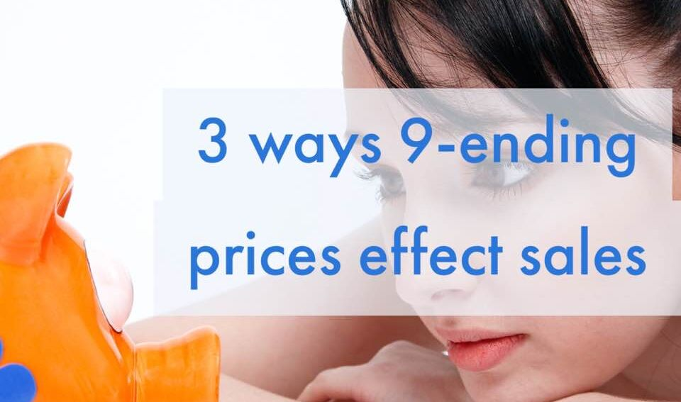 3 ways 9-ending pricing effects sales