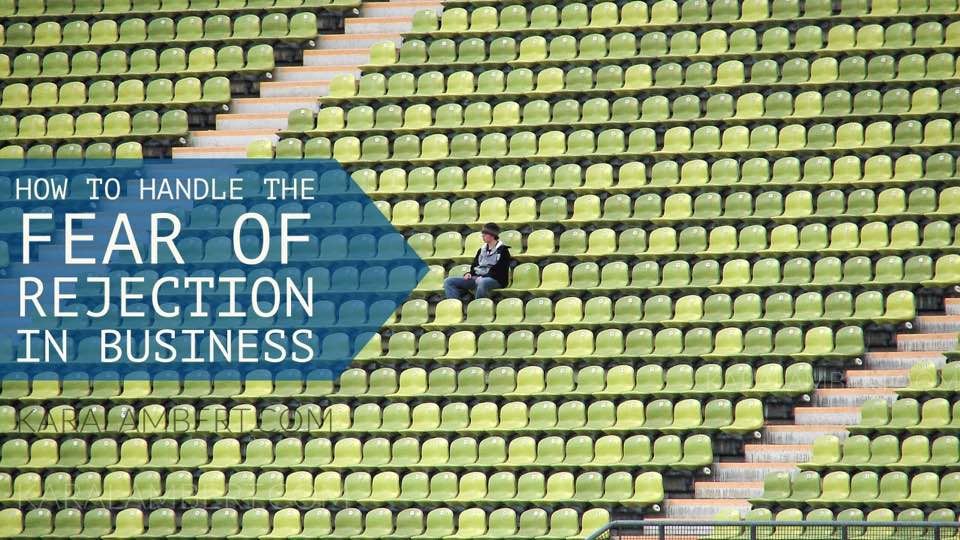 how to address the fear of rejection in business - Kara Lambert Business coach