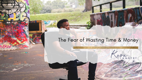Fear of wasting time and money