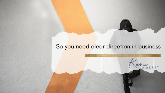 So you need clear direction in your business