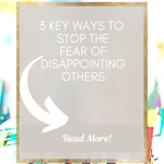 3 ways to overcome the fear of disappointing others