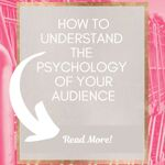 How to understand the psychology of my audience