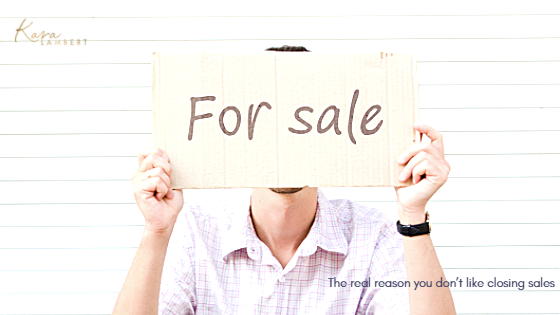 The real reason you don't like closing sales